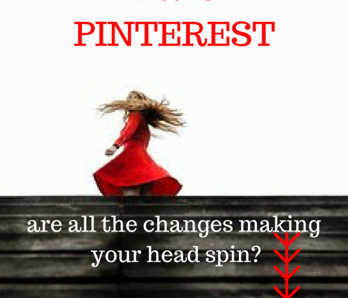 ARE ALL THE PINTEREST CHANGES MAKING YOUR HEAD SPIN?